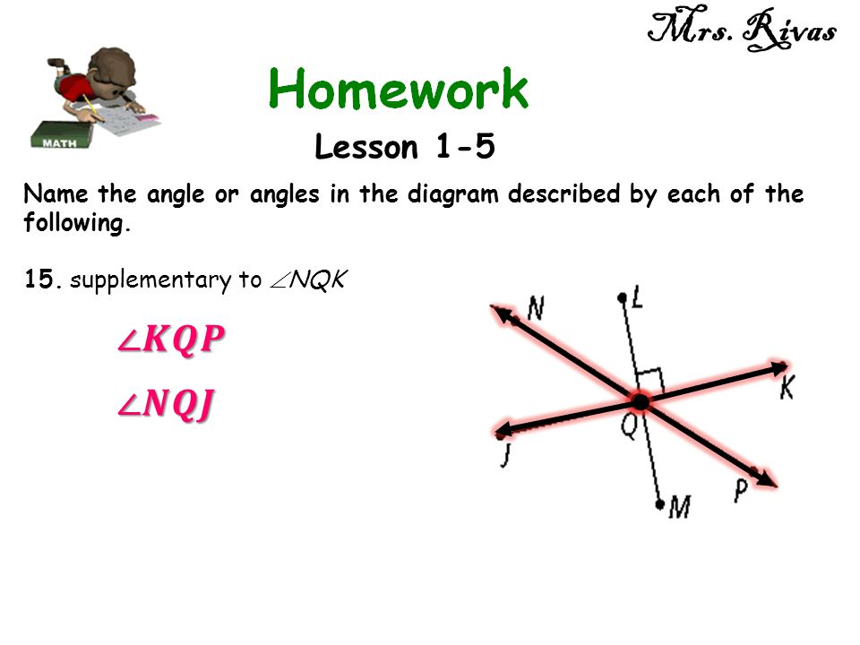 Mrs. Rivas Lesson 1-5 Name the angle or angles in the diagram described by each of the following. 15. supplementary to  NQK