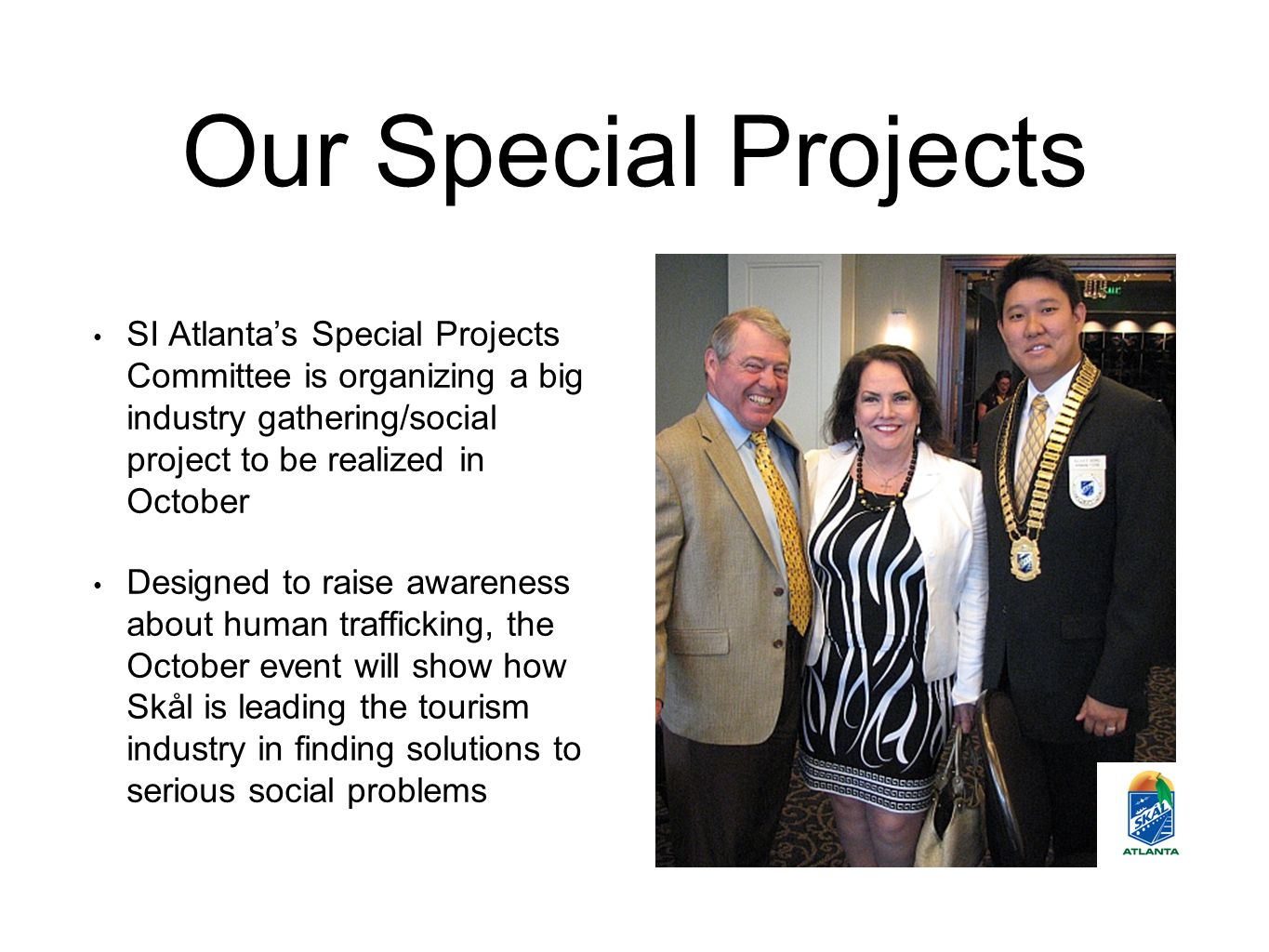 Our Special Projects SI Atlanta's Special Projects Committee is organizing a big industry gathering/social project to be realized in October Designed