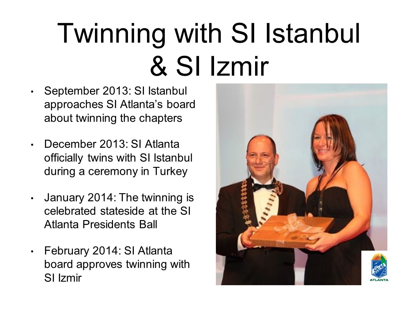 Twinning with SI Istanbul & SI Izmir September 2013: SI Istanbul approaches SI Atlanta's board about twinning the chapters December 2013: SI Atlanta o