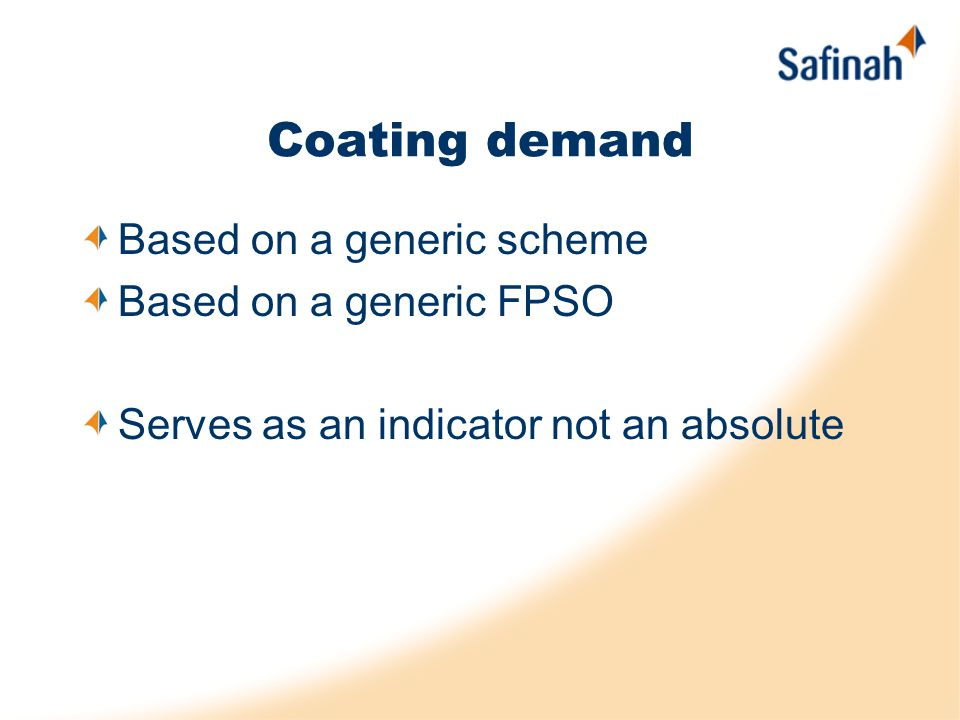 Coating demand Based on a generic scheme Based on a generic FPSO Serves as an indicator not an absolute