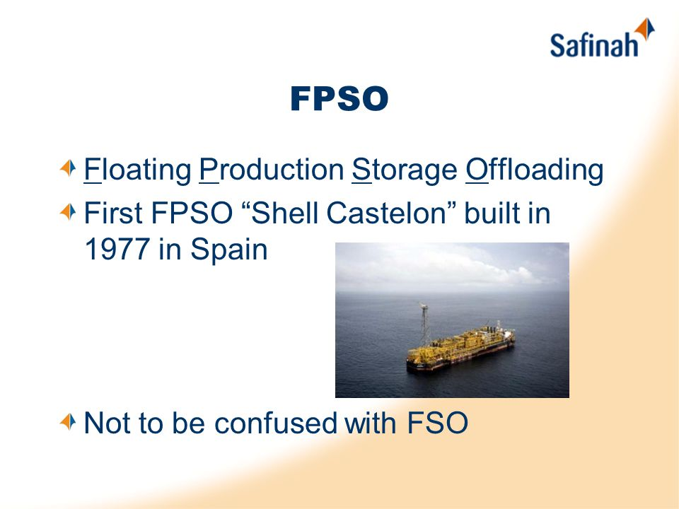 FPSO Floating Production Storage Offloading First FPSO Shell Castelon built in 1977 in Spain Not to be confused with FSO