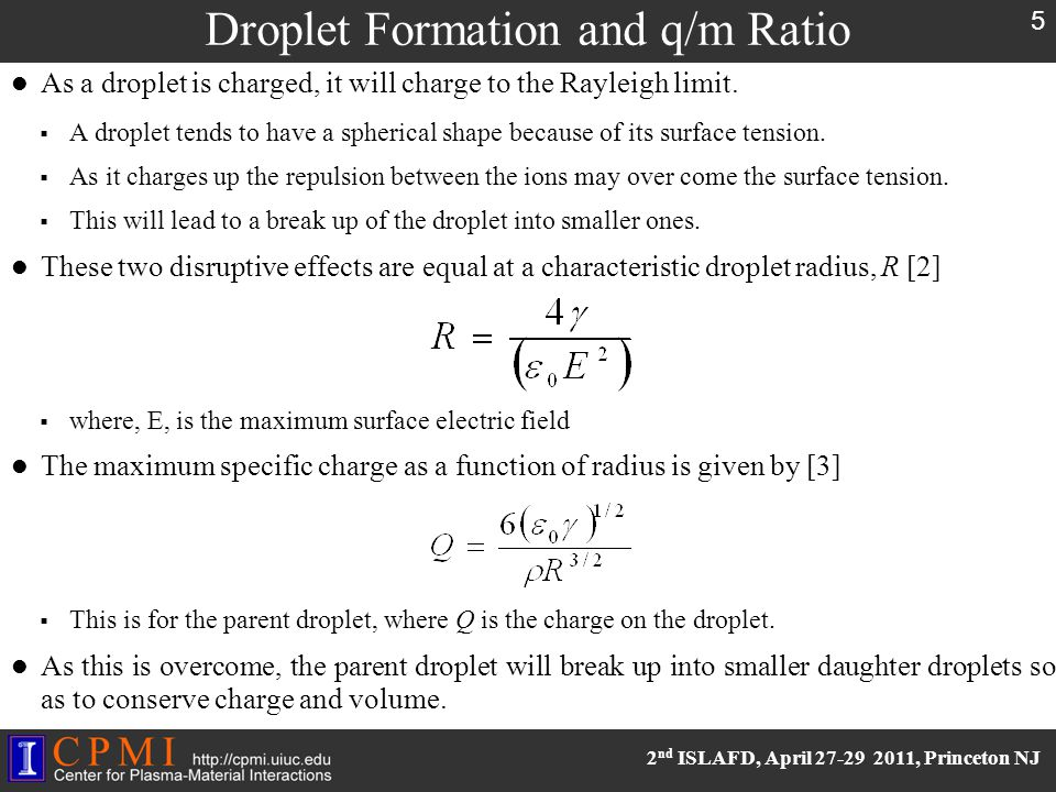 2 nd ISLAFD, April 27-29 2011, Princeton NJ Droplet Formation and q/m Ratio As a droplet is charged, it will charge to the Rayleigh limit.