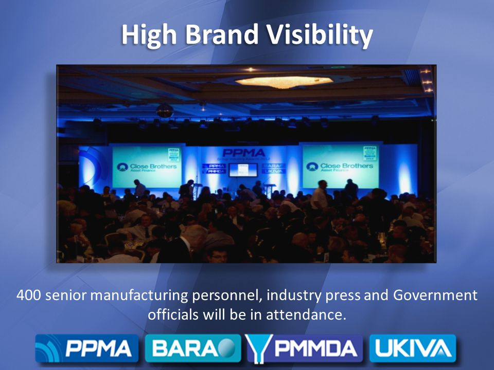 High Brand Visibility 400 senior manufacturing personnel, industry press and Government officials will be in attendance.