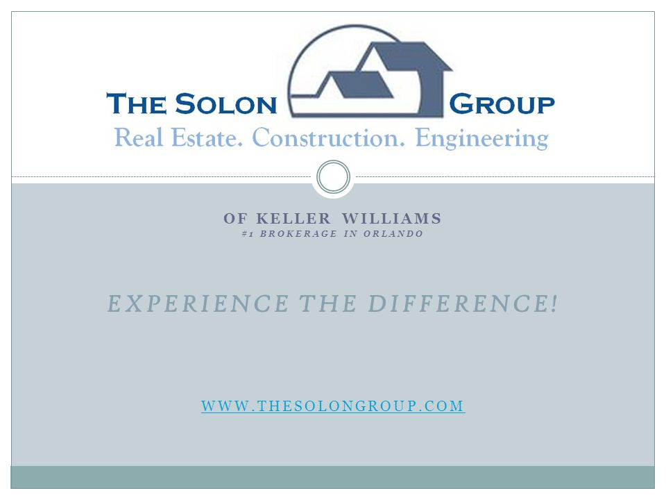 OF KELLER WILLIAMS #1 BROKERAGE IN ORLANDO EXPERIENCE THE DIFFERENCE! WWW.THESOLONGROUP.COM