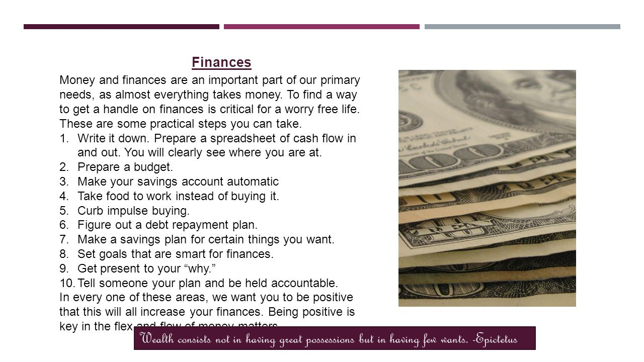Finances Money and finances are an important part of our primary needs, as almost everything takes money.