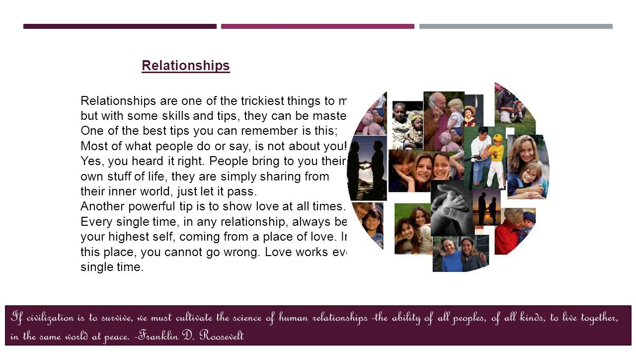 Relationships Relationships are one of the trickiest things to master but with some skills and tips, they can be mastered.
