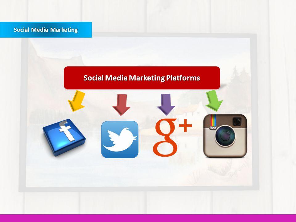 Social Media Marketing Social Media Marketing Platforms