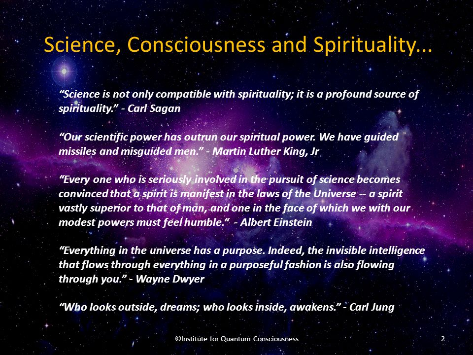 """Science, Consciousness and Spirituality... """"Science is not only compatible with spirituality; it is a profound source of spirituality."""" - Carl Sagan """""""
