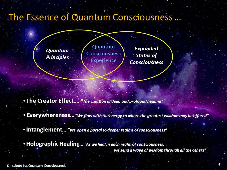 The Expanding Realms of Consciousness Model Present Consc Stored Consciousness The Fabric of the Cosmos Eternal Consciousness Interdimensional Consc Parallel Consciousness Alternate Consciousness 7 ©Institute for Quantum Consciousness