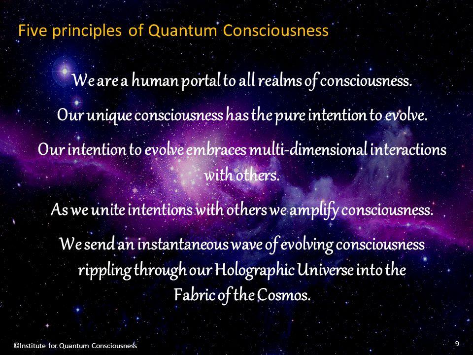 Five principles of Quantum Consciousness We are a human portal to all realms of consciousness. Our unique consciousness has the pure intention to evol