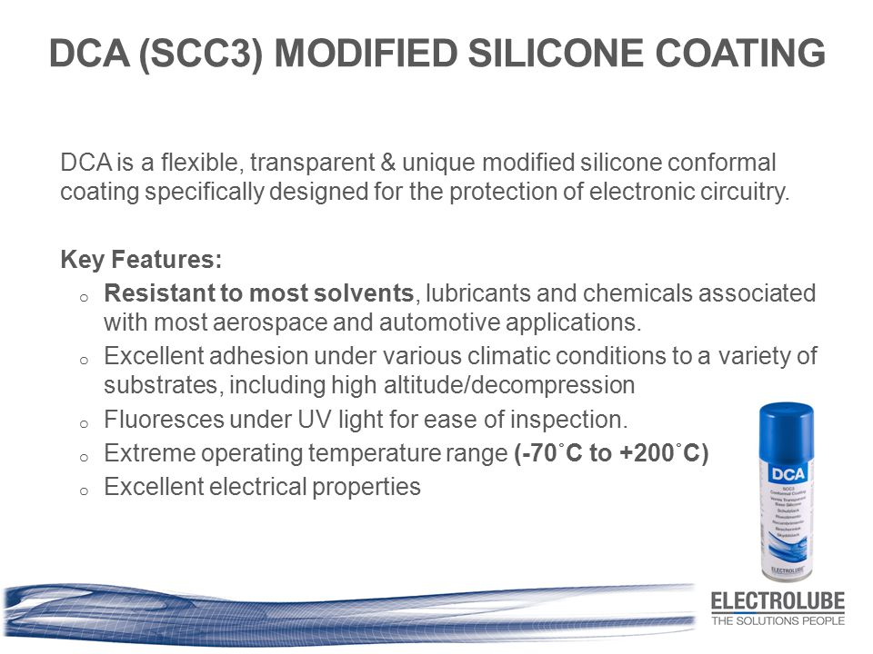 DCA (SCC3) MODIFIED SILICONE COATING DCA is a flexible, transparent & unique modified silicone conformal coating specifically designed for the protect