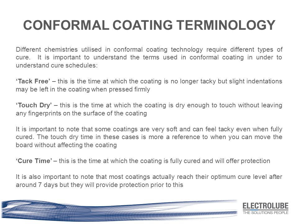 Different chemistries utilised in conformal coating technology require different types of cure. It is important to understand the terms used in confor