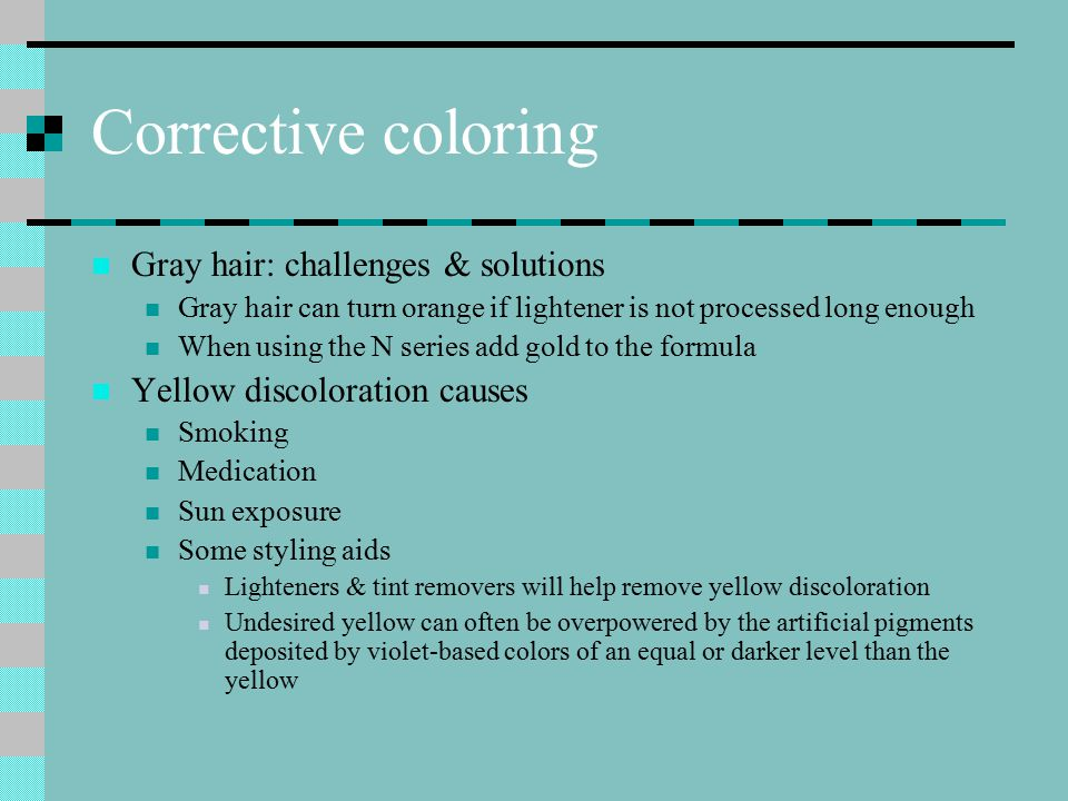 Corrective coloring Gray hair: challenges & solutions Gray hair can turn orange if lightener is not processed long enough When using the N series add