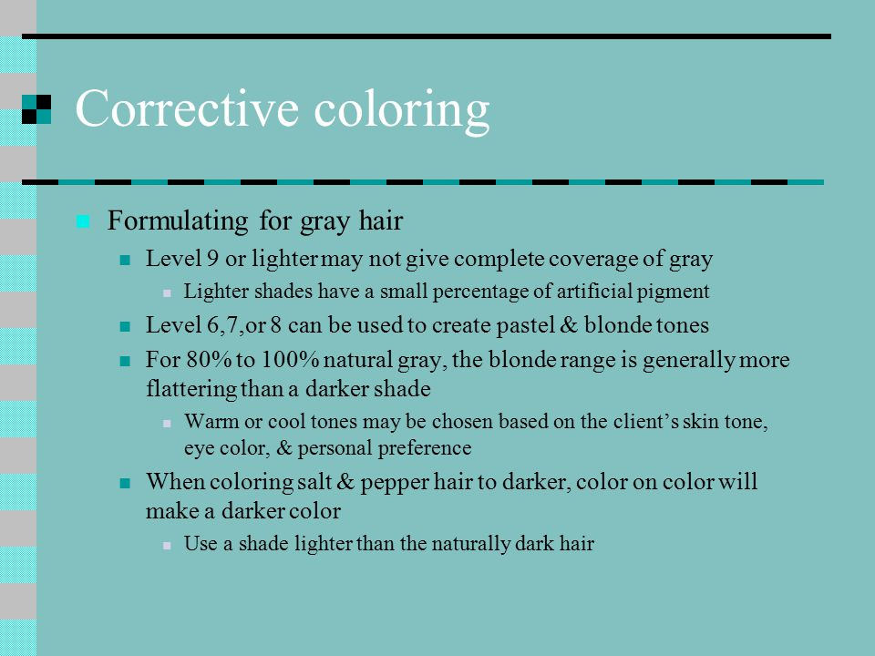 Corrective coloring Formulating for gray hair Level 9 or lighter may not give complete coverage of gray Lighter shades have a small percentage of arti