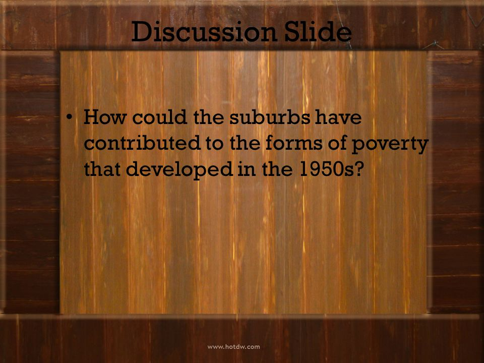 Discussion Slide How could the suburbs have contributed to the forms of poverty that developed in the 1950s