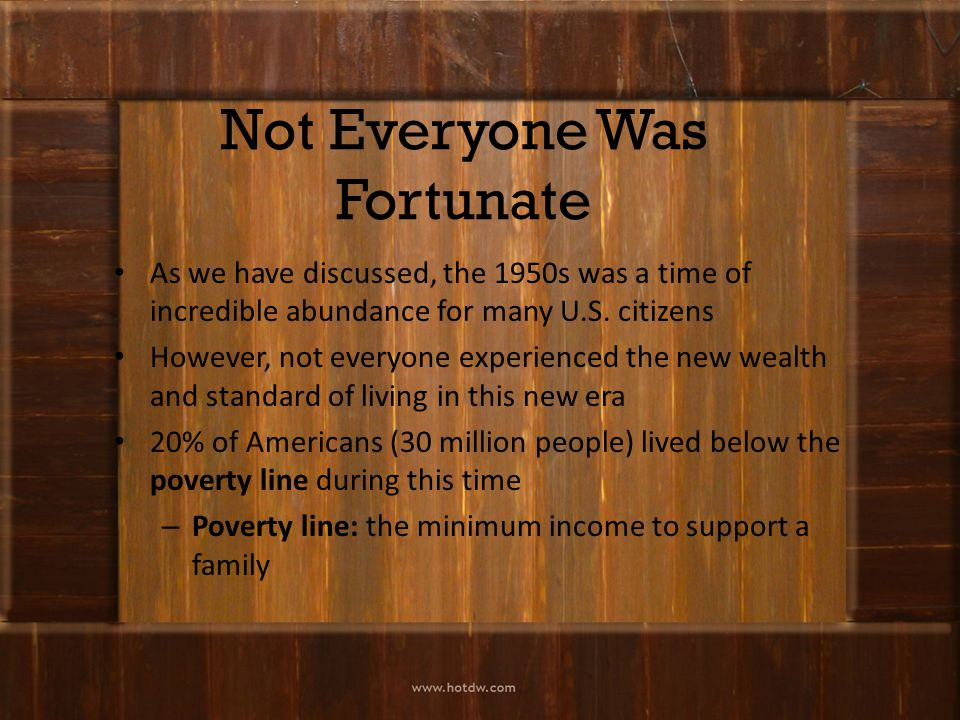 Not Everyone Was Fortunate As we have discussed, the 1950s was a time of incredible abundance for many U.S.