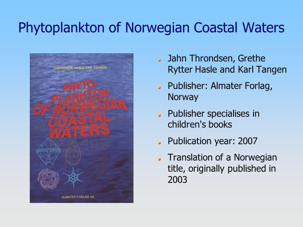 Phytoplankton of Norwegian Coastal Waters Jahn Throndsen, Grethe Rytter Hasle and Karl Tangen Publisher: Almater Forlag, Norway Publisher specialises