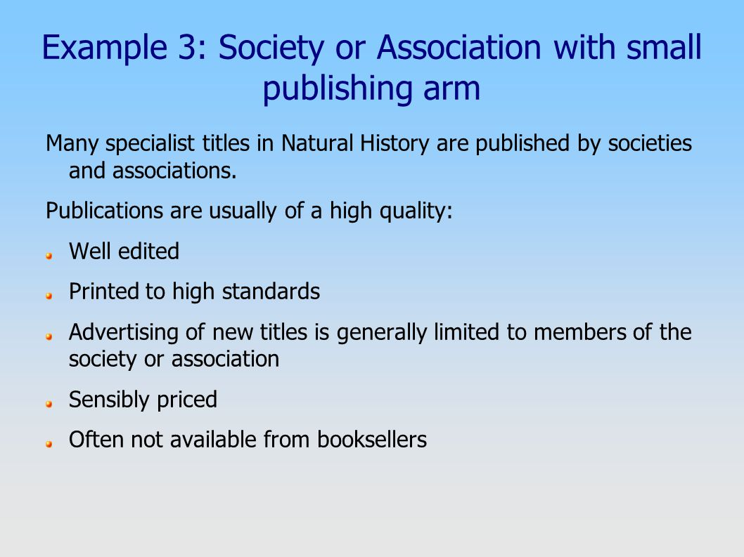 Example 3: Society or Association with small publishing arm Many specialist titles in Natural History are published by societies and associations.