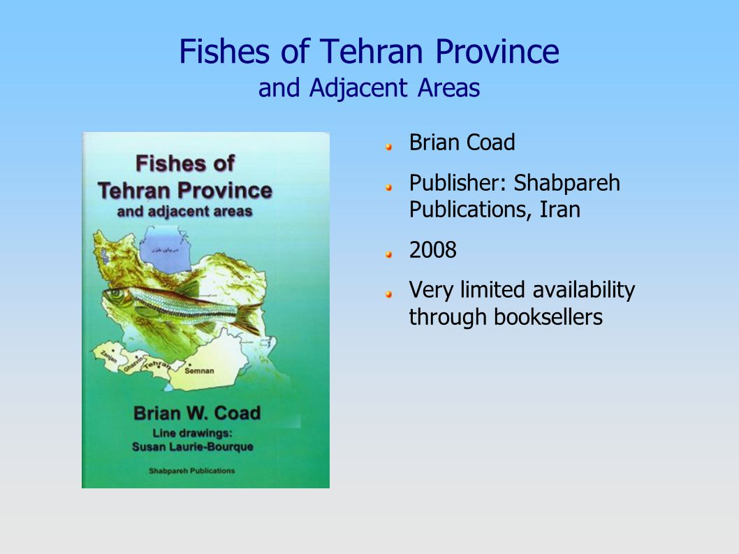 Fishes of Tehran Province and Adjacent Areas Brian Coad Publisher: Shabpareh Publications, Iran 2008 Very limited availability through booksellers