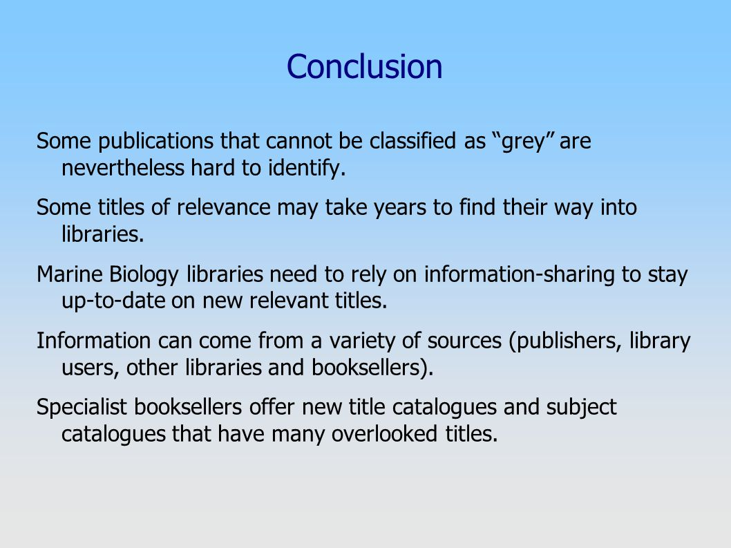 """Conclusion Some publications that cannot be classified as """"grey"""" are nevertheless hard to identify. Some titles of relevance may take years to find th"""
