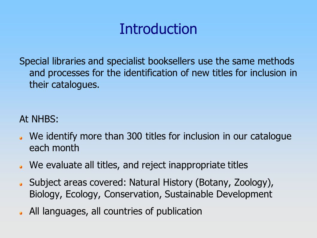 Introduction Special libraries and specialist booksellers use the same methods and processes for the identification of new titles for inclusion in their catalogues.