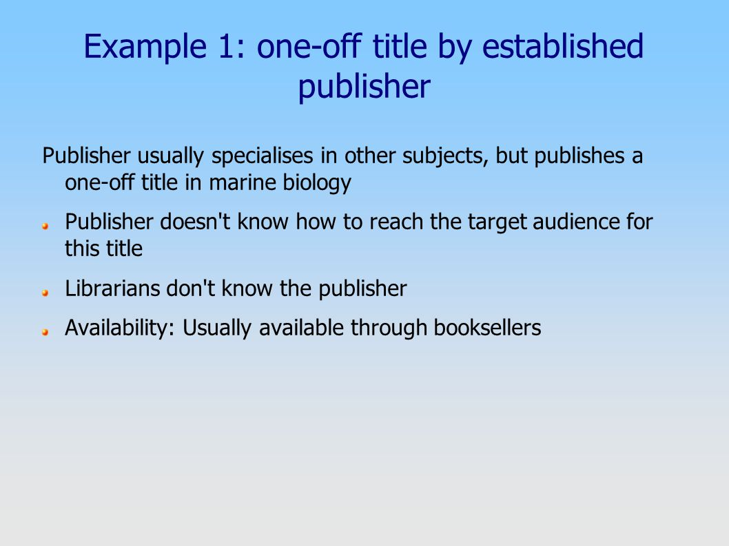 Example 1: one-off title by established publisher Publisher usually specialises in other subjects, but publishes a one-off title in marine biology Pub