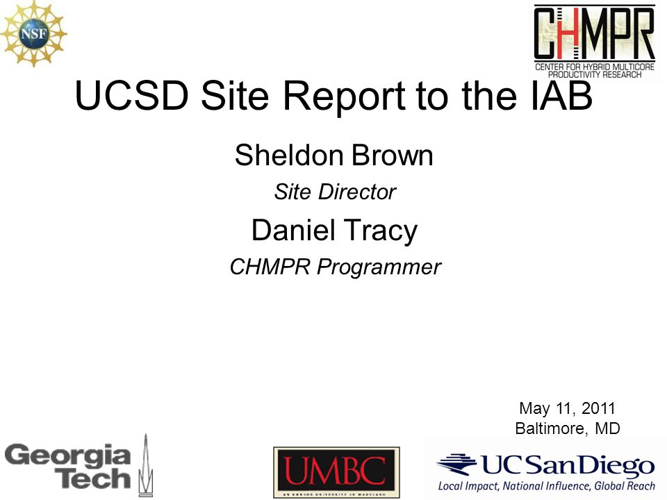 UCSD Site Report to the IAB Sheldon Brown Site Director Daniel Tracy CHMPR Programmer May 11, 2011 Baltimore, MD