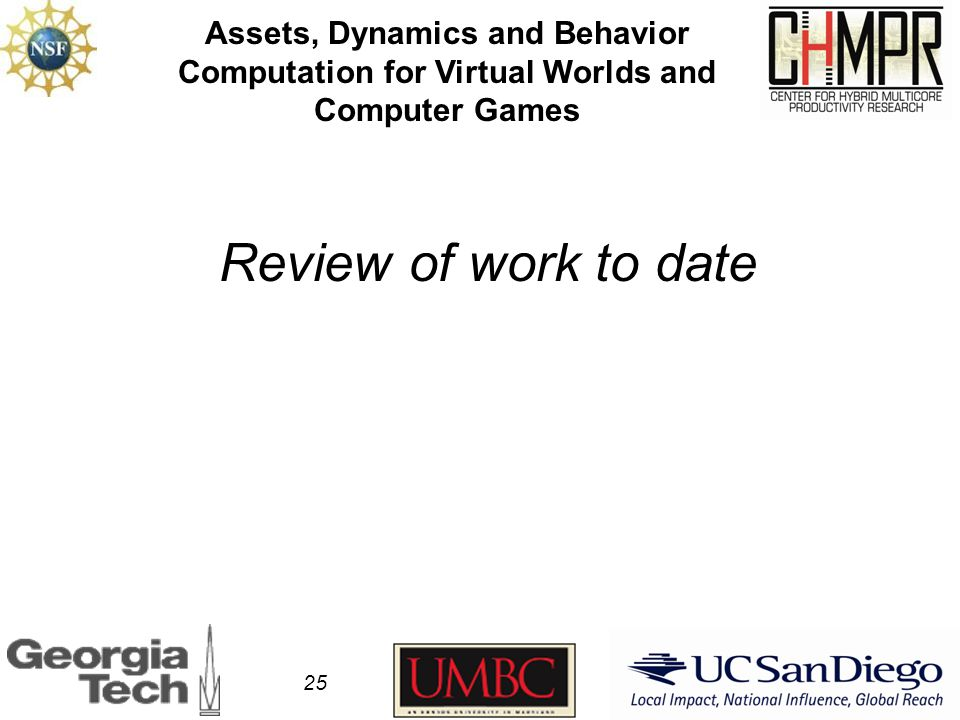 Review of work to date Assets, Dynamics and Behavior Computation for Virtual Worlds and Computer Games 25