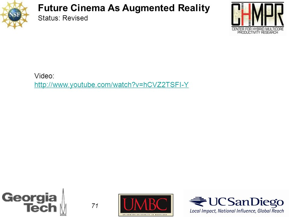 71 Future Cinema As Augmented Reality Status: Revised Video: http://www.youtube.com/watch?v=hCVZ2TSFI-Y