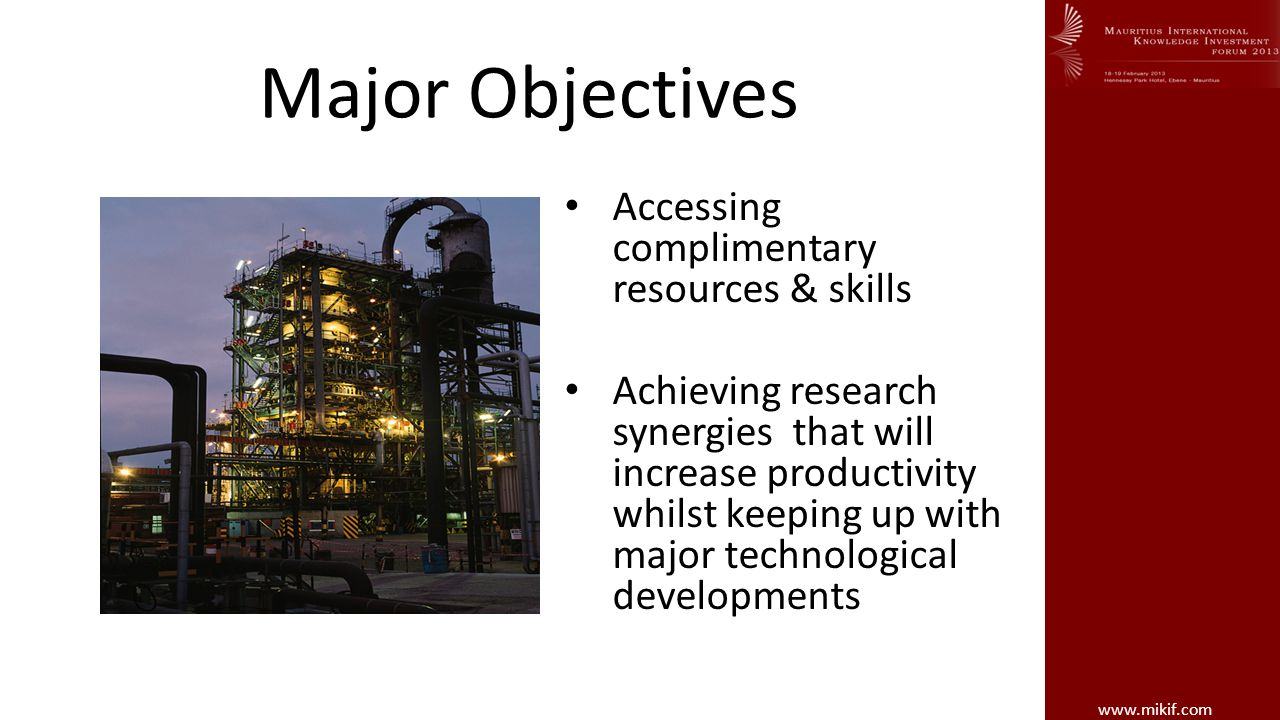 www.mikif.com Major Objectives Accessing complimentary resources & skills Achieving research synergies that will increase productivity whilst keeping up with major technological developments