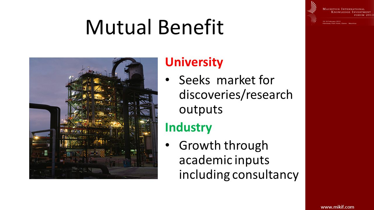 www.mikif.com Mutual Benefit University Seeks market for discoveries/research outputs Industry Growth through academic inputs including consultancy
