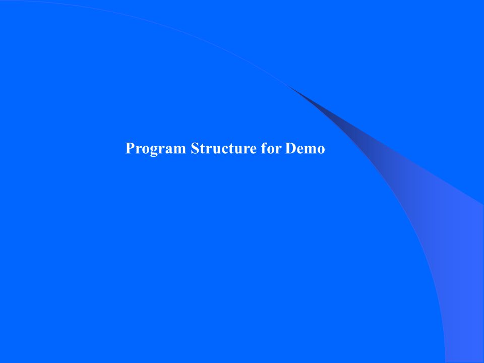 Program Structure for Demo
