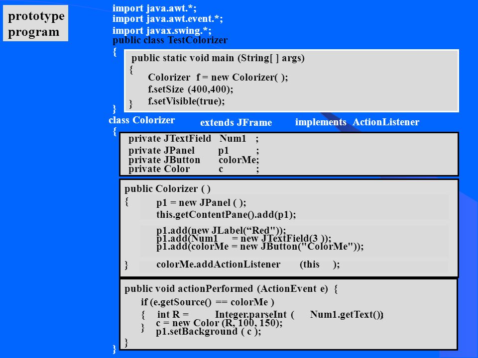 public class TestColorizer { } public static void main (String[ ] args) { } Colorizer f = new Colorizer( ); f.setSize (400,400); f.setVisible(true); i