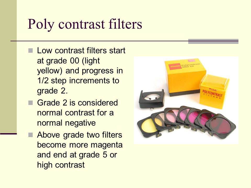 Poly contrast filters Low contrast filters start at grade 00 (light yellow) and progress in 1/2 step increments to grade 2.