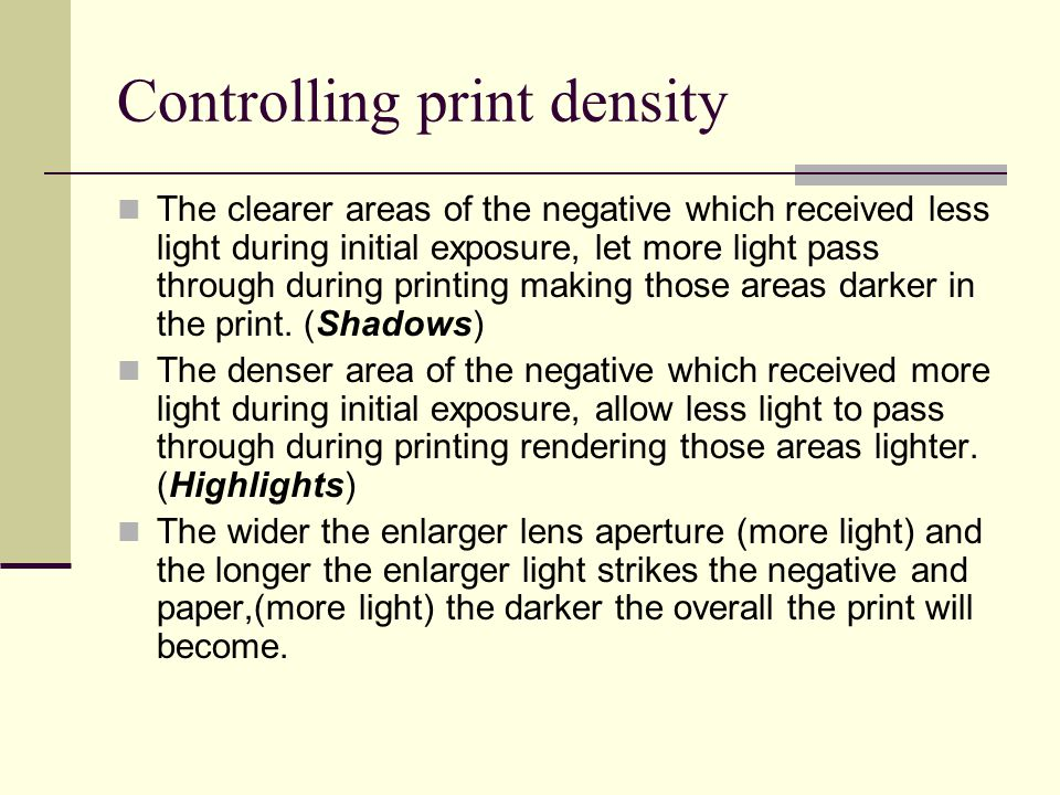 Controlling print density The clearer areas of the negative which received less light during initial exposure, let more light pass through during printing making those areas darker in the print.