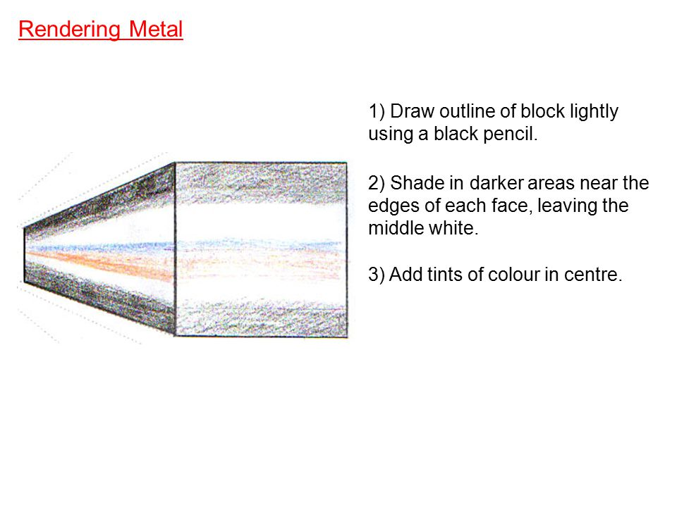 Rendering Metal 1) Draw outline of block lightly using a black pencil.