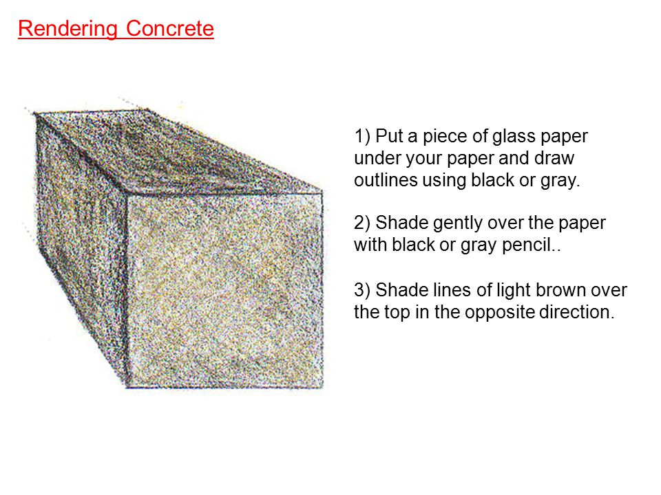 Rendering Concrete 1) Put a piece of glass paper under your paper and draw outlines using black or gray.