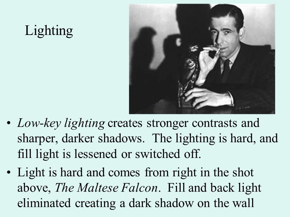 Lighting Low-key lighting creates stronger contrasts and sharper, darker shadows. The lighting is hard, and fill light is lessened or switched off. Li