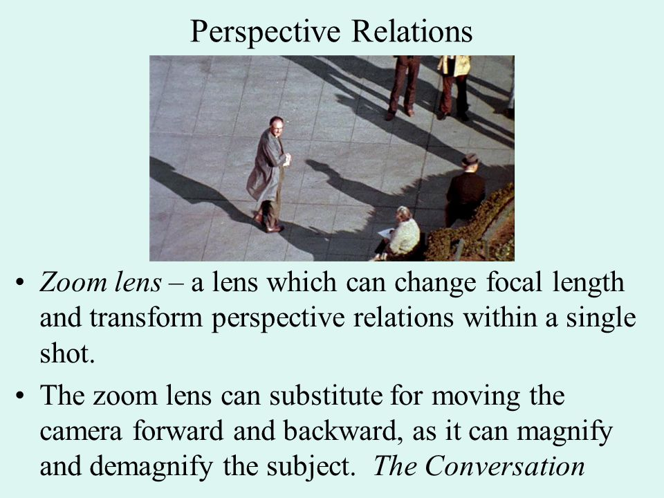 Perspective Relations Zoom lens – a lens which can change focal length and transform perspective relations within a single shot. The zoom lens can sub