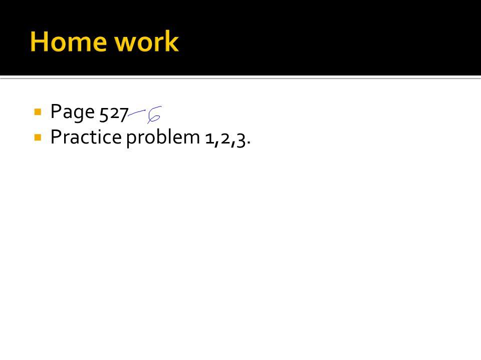  Page 527  Practice problem 1,2,3.