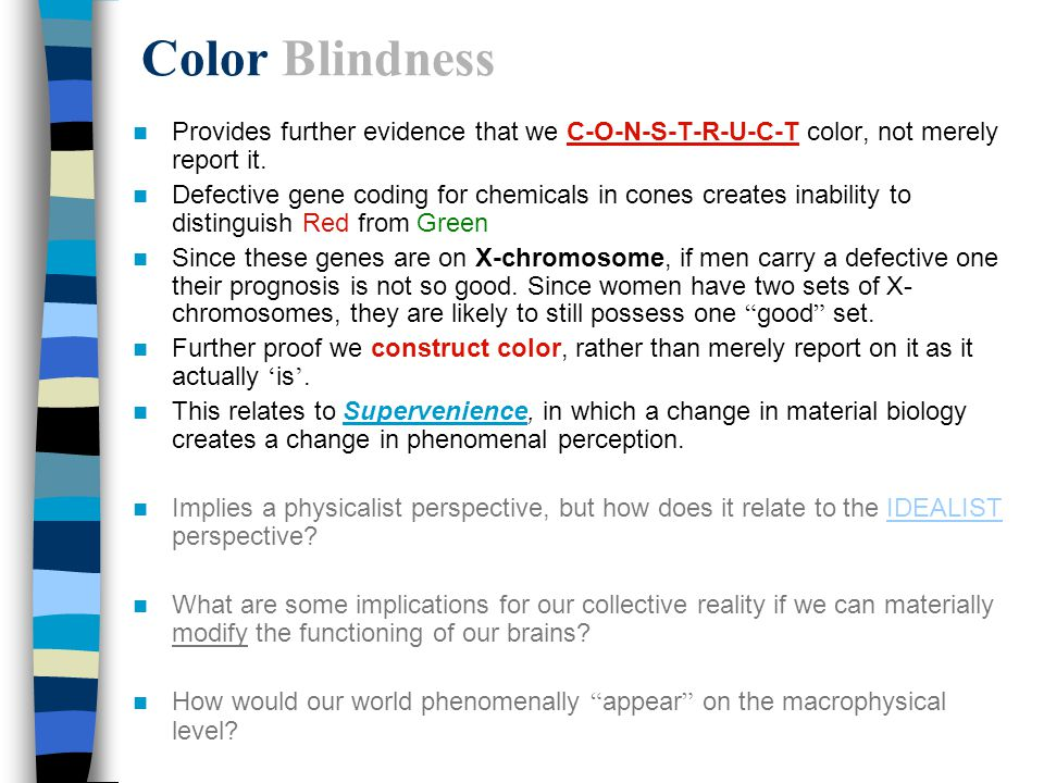 Color Blindness Provides further evidence that we C-O-N-S-T-R-U-C-T color, not merely report it.
