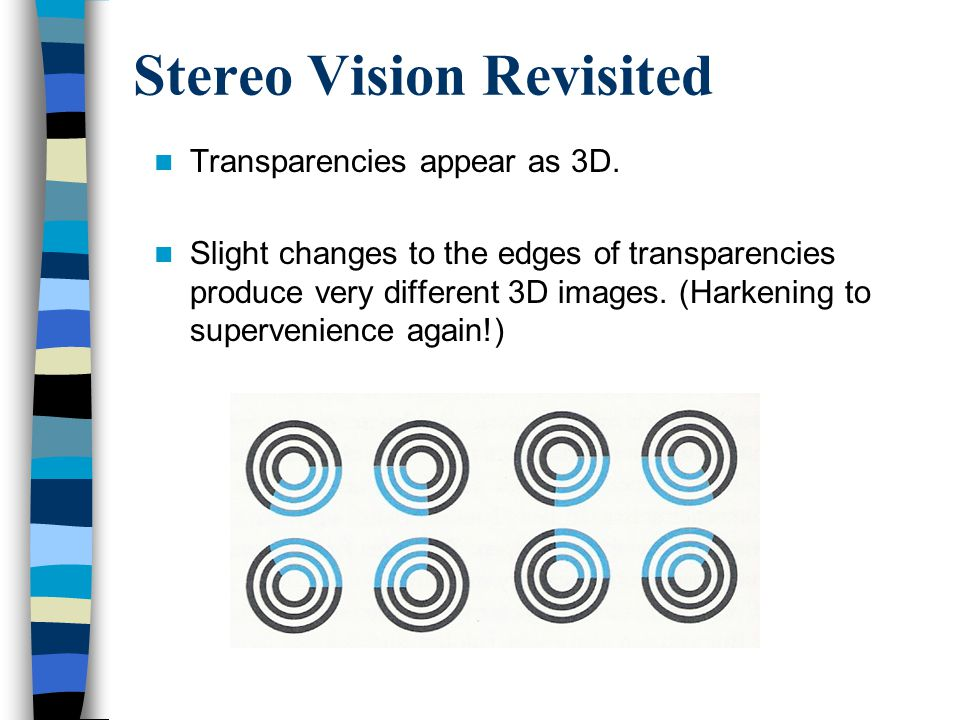 Stereo Vision Revisited Transparencies appear as 3D.