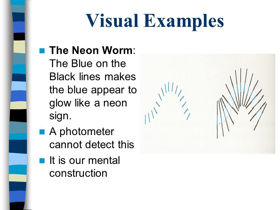 Visual Examples The Neon Worm: The Blue on the Black lines makes the blue appear to glow like a neon sign.