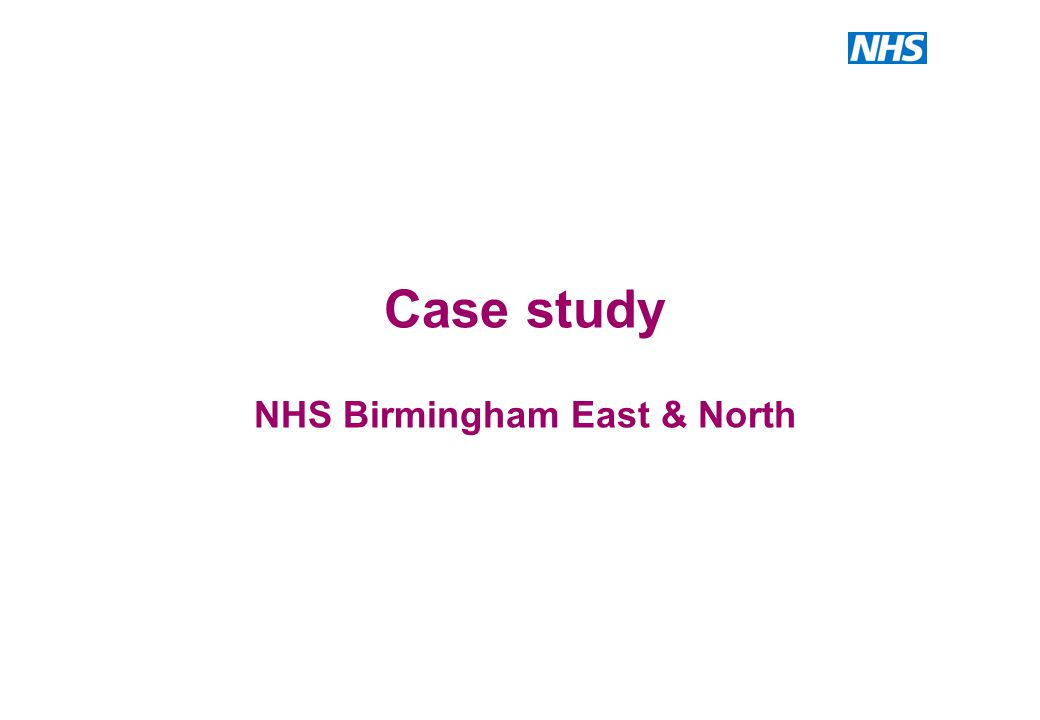 Case study NHS Birmingham East & North