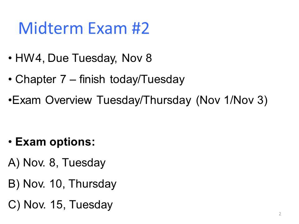 Midterm Exam #2 2 HW4, Due Tuesday, Nov 8 Chapter 7 – finish today/Tuesday Exam Overview Tuesday/Thursday (Nov 1/Nov 3) Exam options: A) Nov.