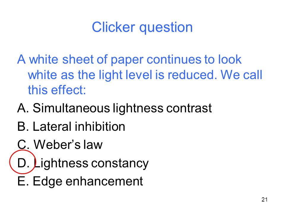 21 Clicker question A white sheet of paper continues to look white as the light level is reduced.