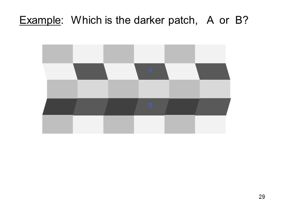 29 A B Example: Which is the darker patch, A or B
