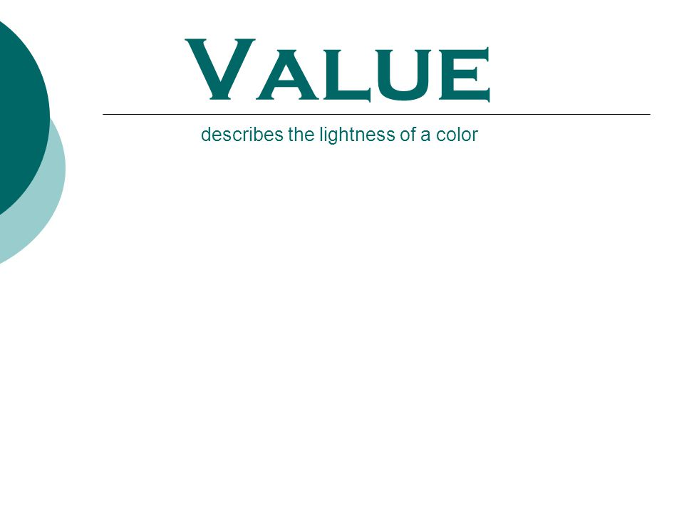 Value describes the lightness of a color