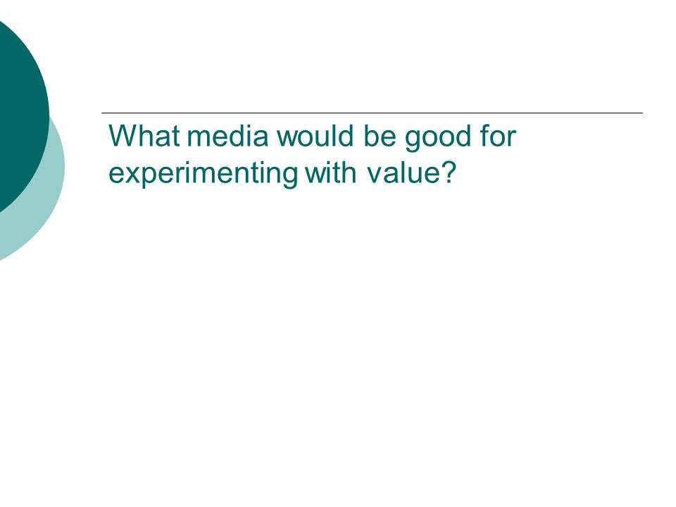 What media would be good for experimenting with value