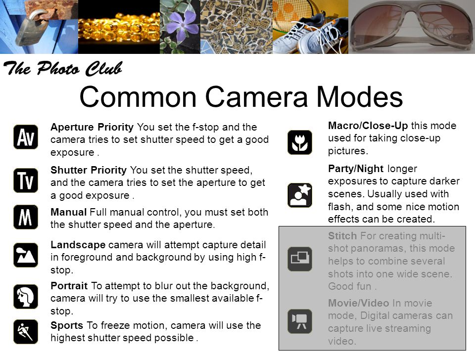Common Camera Modes Movie/Video In movie mode, Digital cameras can capture live streaming video. Macro/Close-Up this mode used for taking close-up pic